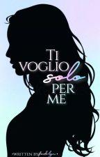 Ti Voglio Solo Per Me by fedelgiu
