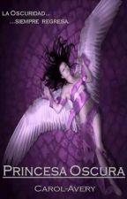 Princesa Oscura - Libro 2 - Trilogía Oscura by Carol-Avery