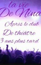 La vie de Nina ,Après Le Club de Théâtre,3 ans plus tard by Violetta62110
