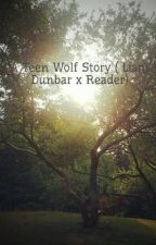 A Teen Wolf Story ( Liam Dunbar x Reader) by TeenGlader11