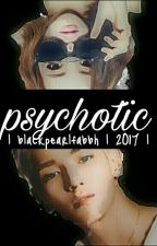 PSYCHOTIC ( BYUNTWO )  by blackpearlfabbh