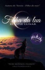 Filha Da Lua - Eclipse Lunar  by UniPanda481