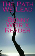 The Path We Lead -Benny Weir x Reader by StoryOfOurFandoms
