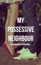 My Possessive Neighbor (on hold)  by escxpefromreality