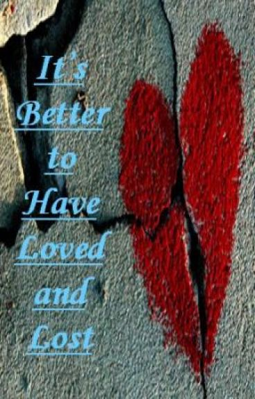 It's Better to Have Loved and Lost
