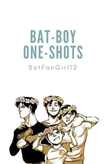 ❀ BatBoys One Shots ❀ ( On hiatus ) - Ⓣ⓪ⓓ⓪ⓡ⓪