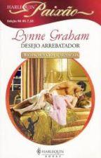 Desejo Arrebatador  (Lynne Graham ) by Leidy_MS