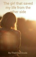 The girl that saved my life from the other side by Shadowwriter_1518