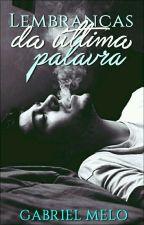 Lembranças Da Última Palavra by GabriellMelo0