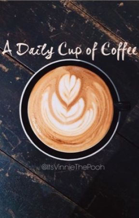 -A Daily Cup Of Coffee- by ItsVinnieThePooh