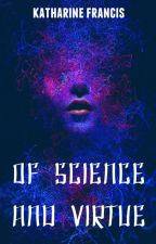Of Science and Virtue by K_E_Francis