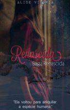 Renascida(Pausado) by Alice-Lautner