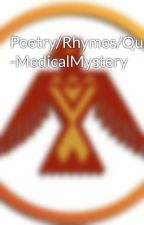Poetry/Rhymes/Quotations/Thoughts -MedicalMystery by MedicalMystery