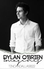Dylan O'Brien Imagines (Book 3) by tincandallas822