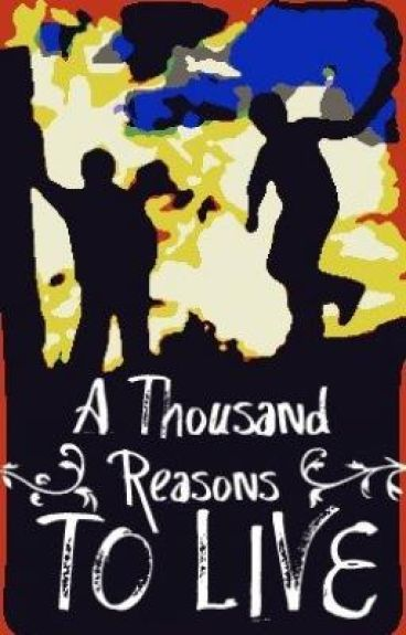 A Thousand Reasons to Live [On Hold]