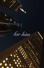 for him | TRACOB by honestlydontknowhelp