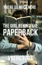 The Girl Behind The Paperback by VaehC3703