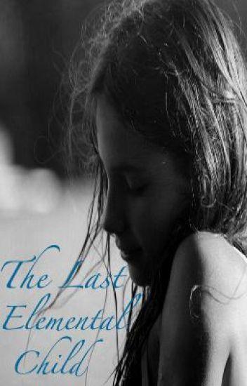 The Last Elemental Child