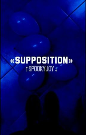 Supposition  by spookyjoy
