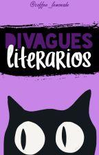 Divagues Literarios by coffee_lemonade
