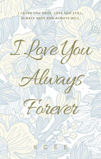 I Love You Always Forever ( BOOK 1 ) COMPLETED