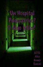 Un hospital Psiquiátrico? O Algo Mas? by AlyaCeraise