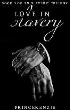 Love In Slavery by PrinceKenzie