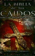 La Biblia De Los Caídos Tomo 1 El Testimonio De Sombra by MilagrosPayan