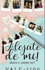 ¡Alejate de mi! by Valentina_1106