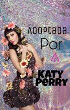 Adoptada Por Katy Perry. (Editando) by HeteroNotFake