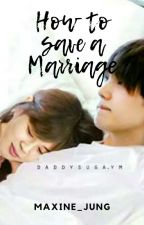 How to Save A Marriage- Yoonmin Fanfiction *myg. pjm* by maxine_jung