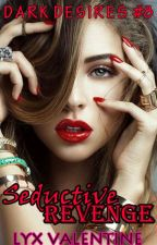 DD #8: Seductive Revenge✔ by LyxValentine