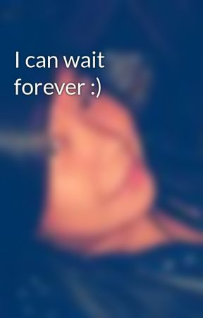 I can wait forever :) by MauiAncanan