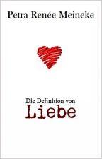 Die Definition von Liebe by Petra-Renee-Meineke