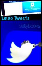 Lmao tweets  by saltybooks