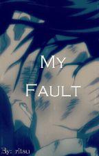 My Fault by shintar0_kisaragi