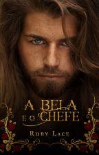 A Bela e o Chefe by RubyLace1