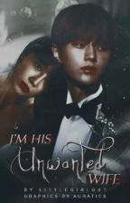 I'm His Unwanted Wife (Completed) by Littlegirlost