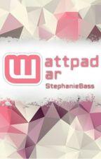 Wattpad war by StphanieBass