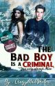 The Bad Boy Is A Criminal by CrazyMadWriter