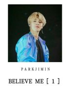 Believe Me | Park Jimin +Completed by hoseokie-