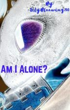 Am I Alone? Discontinued by LilyBlooming200