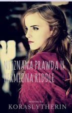 Nieznana prawda |Hermiona Riddle| by KoraSlytherin