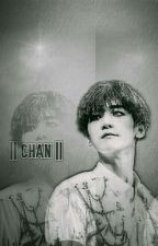 || CHAN || 《 Completed 》 by Bernal_XianB