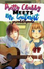 the pretty chubby meets mr guitarist  by zacxiabitchpanda