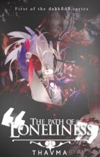 The Path of Loneliness | Bungou Stray Dogs Fanfiction by nekumas