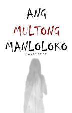 ANG MULTONG MANLOLOKO by Loydieeee