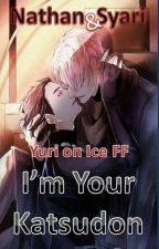 I'm Your Katsudon (MxM) Yuri on Ice FF by NathanHendrata
