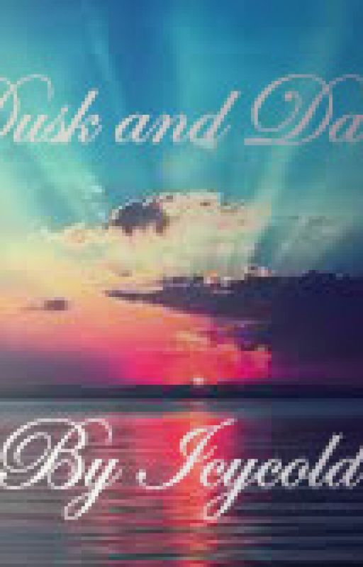 Dawn and Dusk by icyprincess02