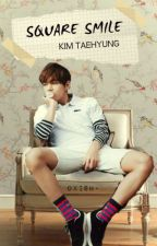✎ Square Smile | Kim Taehyung y tú | by OxiSh-